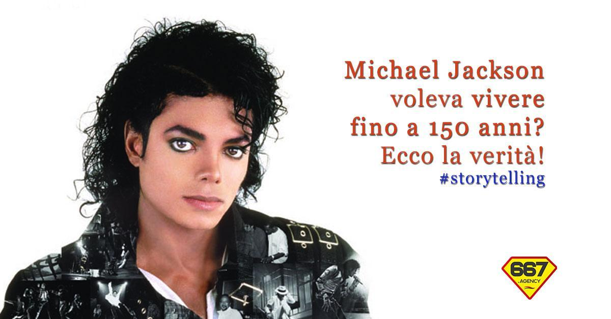 Storytelling: Michael Jackson voleva vivere fino a 150 anni! Ecco come.